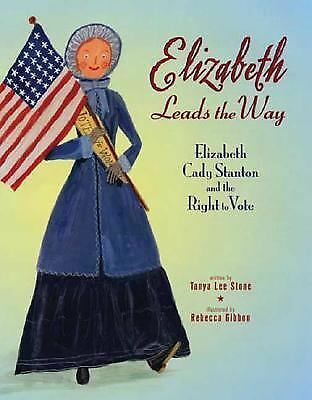 Elizabeth Leads the Way: Elizabeth Cady Stanton and the Right to Vote, Stone, Ta