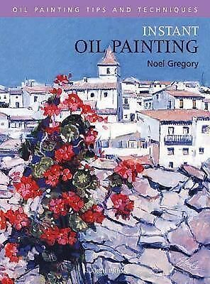 Instant Oil Painting (Oil Painting Tips & Techniques), Gregory, Noel, Good Book