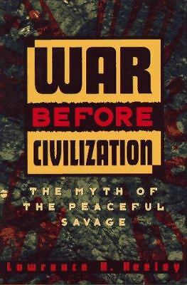 War Before Civilization: The Myth of the Peaceful Savage, Keeley, Lawrence H., A