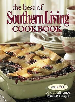 The Best of Southern Living Cookbook: Over 500 of Our All-Time Favorite Recipes,