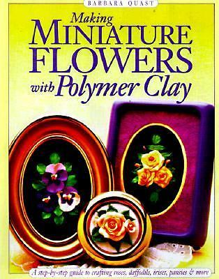 Making Miniature Flowers with Polymer Clay by Quast, Barbara