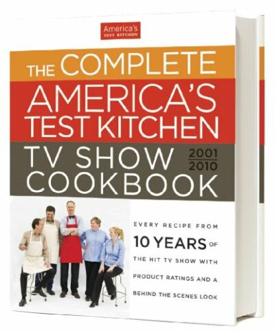 The Complete America's Test Kitchen TV Show Cookbook: Every Recipe from the Hit
