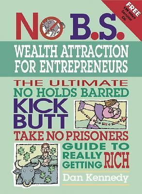 No B.S. Wealth Attraction for Entrepreneurs by Dan Kennedy