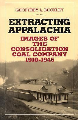 Extracting Appalachia: Images Of Consolidation Coal Company by Buckley, Geoffre