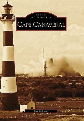 Cape Canaveral (Images of America: Florida) by Ray Osborne