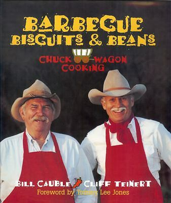 Barbecue, Biscuits, and Beans: Chuckwagon Cooking by Bill Cauble, Cliff Teinert
