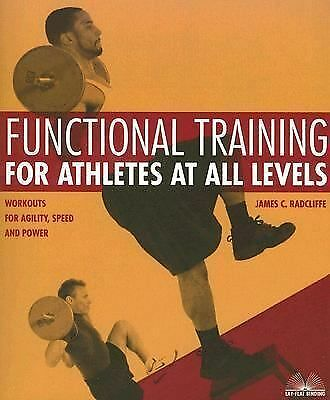 Functional Training for Athletes at All Levels: Workouts for Agility, Speed and