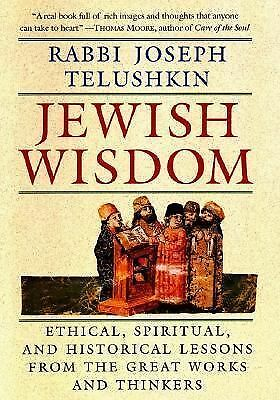 Jewish Wisdom:  Ethical, Spiritual, and Historical Lessons from the Great Works