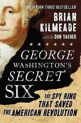 George Washington's Secret Six: The Spy Ring That Saved the American Revolution,