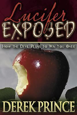 Lucifer Exposed: The Devil's Plans to Destroy Your Life by Derek Prince