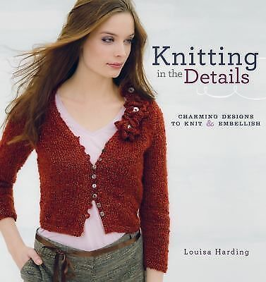 Knitting in the Details: Charming Designs to Knit and Embellish by Harding, Lou