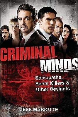 Criminal Minds: Sociopaths, Serial Killers, and Other Deviants by Mariotte, Jef