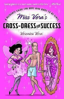 Miss Vera's Cross-Dress for Success: A Resource Guide for Boys Who Want to Be Gi