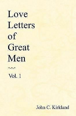 Love Letters of Great Men, Vol. 1 by Kirkland, John C.