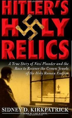 Hitler's Holy Relics: A True Story of Nazi Plunder and the Race to Recover the C