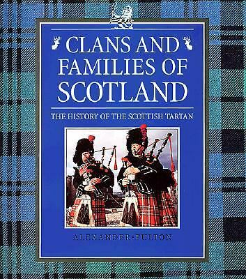 Clans and Families of Scotland: The History of the Scottish Tartan by Fulton, A