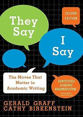 They Say, I Say: The Moves That Matter in Academic Writing, Gerald Graff, Cathy