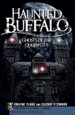 Haunted Buffalo (NY): Ghosts of the Queen City (Haunted America),Dwayne Claud, C