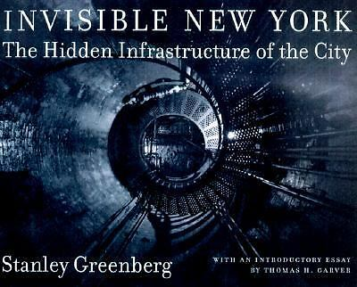 Invisible New York: The Hidden Infrastructure of the City (Creating the North Am