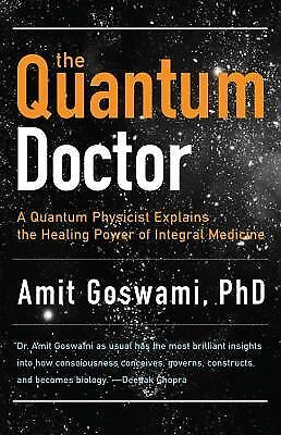 Quantum Doctor, The: A Quantum Physicist Explains the Healing Power of Integral