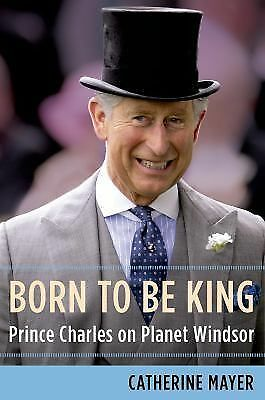 Born to Be King: Prince Charles on Planet Windsor, Mayer, Catherine, Acceptable