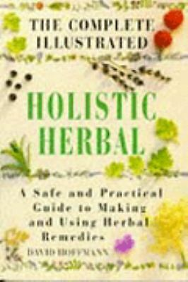The Complete Illustrated Holistic Herbal: A Safe and Practical Guide to Making a