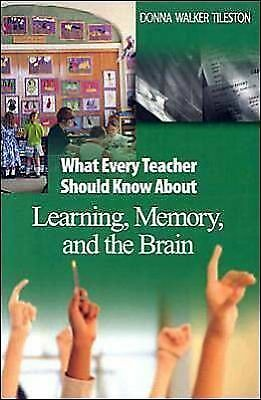 What Every Teacher Should Know About Learning, Memory, and the Brain - Tileston,