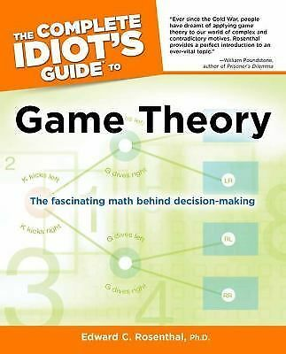 The Complete Idiot's Guide to Game Theory (Idiot's Guides) by Rosenthal,  Ph.D.