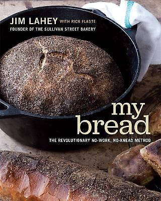 My Bread: The Revolutionary No-Work, No-Knead Method, Lahey, Jim, Good Book