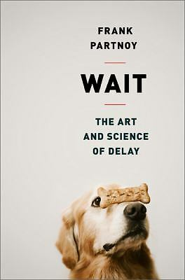 Wait: The Art and Science of Delay by Partnoy, Frank