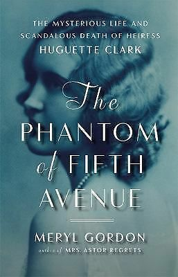 The Phantom of Fifth Avenue: The Mysterious Life and Scandalous Death of Heires