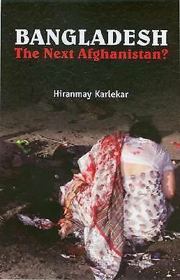 Bangladesh: The Next Afghanistan? by Karlekar, Hiranmay