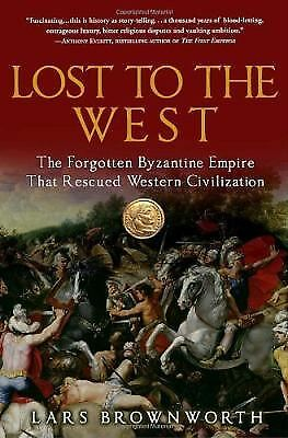Lost to the West: The Forgotten Byzantine Empire That Rescued Western Civilizati