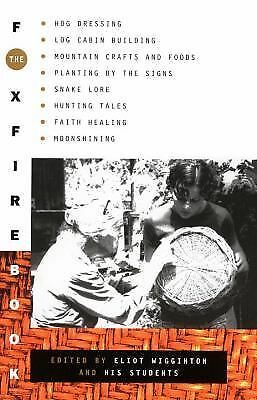 The Foxfire Book: Hog Dressing, Log Cabin Building, Mountain Crafts and Foods,