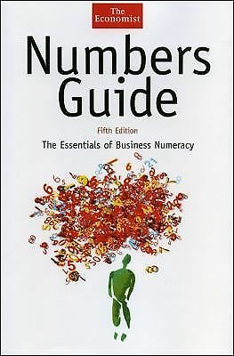 Numbers Guide: The Essentials of Business Numeracy, Fifth Edition (The Economist