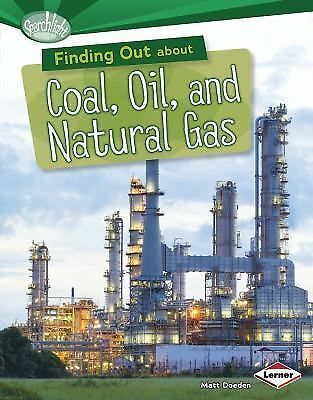 Finding Out About Coal, Oil, and Natural Gas (Searchlight Books) (Searchlight Bo