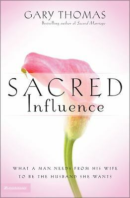 Sacred Influence: What a Man Needs from His Wife to Be the Husband She Wants, Th