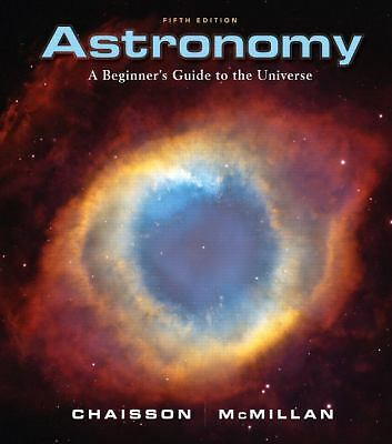 Astronomy: A Beginner's Guide to the Universe (5th Edition) by Chaisson, Eric,