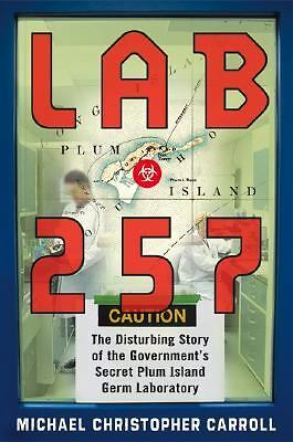 Lab 257: The Disturbing Story of the Government's Secret Plum Island Germ Labor