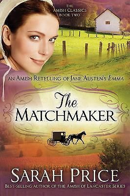 The Matchmaker: An Amish Retelling of Jane Austen's Emma (The Amish Classics) b