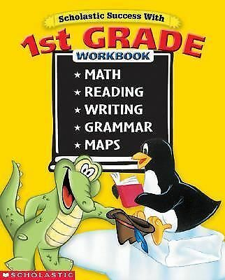Scholastic Success With: 1st Grade Workbook: Math Reading Writing Grammar Maps,