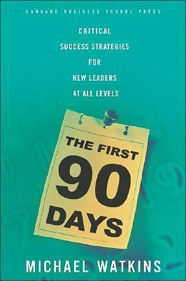 The First 90 Days: Critical Success Strategies for New Leaders at All Levels, Mi