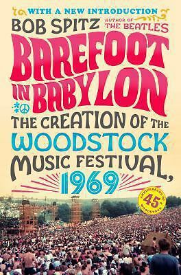 Barefoot in Babylon: The Creation of the Woodstock Music Festival, 1969 by Spit