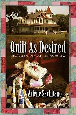 Quilt as Desired: A Harriet Truman/Loose Threads Mystery, Sachitano, Arlene, Acc