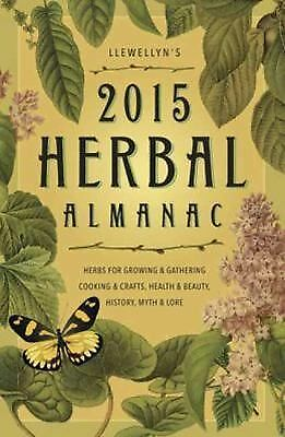 Llewellyn's 2015 Herbal Almanac: Herbs for Growing & Gathering, Cooking & Craft