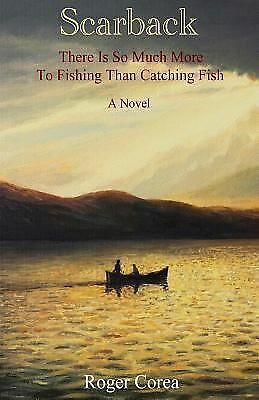Scarback: There Is So Much More To Fishing Than Catching Fish,Corea, Roger,  Acc