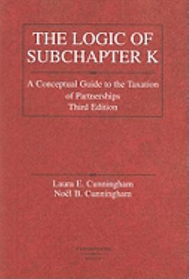 Logic of Subchapter K: A Conceptual Guide to Taxation of Partnerships (American