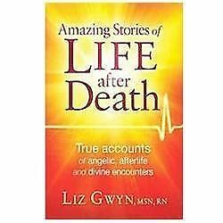 Amazing Stories of Life After Death: True Accounts of Angelic, Afterlife, and Di