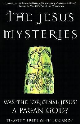 "The Jesus Mysteries: Was the ""Original Jesus"" a Pagan God?, Peter Gandy, Timothy"