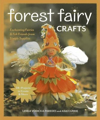 Forest Fairy Crafts: Enchanting Fairies & Felt Friends from Simple Supplies  28+